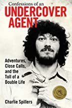 Confessions of an Undercover Agent: Adventures, Close Calls, and the Toll of a Double Life (Willie Morris Books in Memoir ...