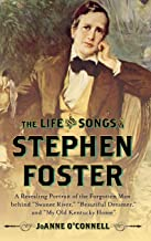 The Life and Songs of Stephen Foster: A Revealing Portrait of the Forgotten Man Behind