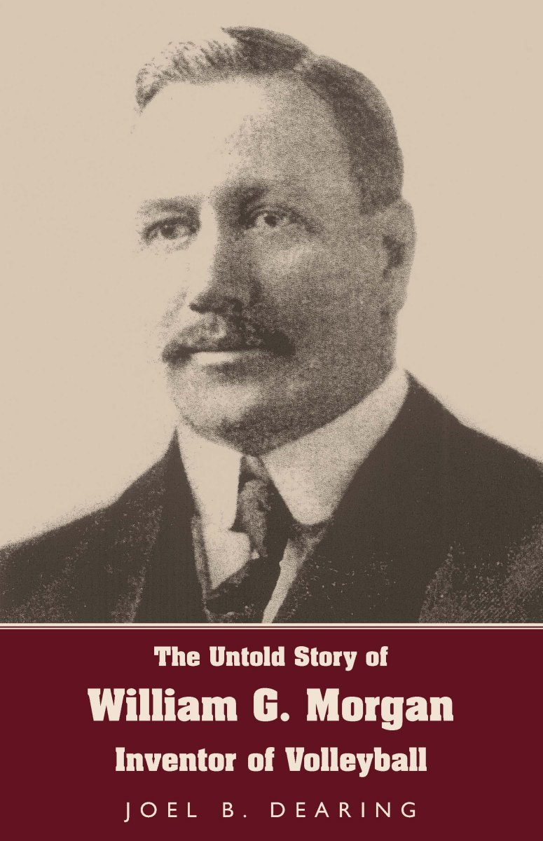 Image OfThe Untold Story Of William G. Morgan, Inventor Of Volleyball (English Edition)