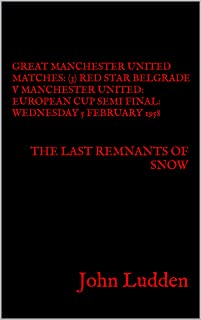GREAT MANCHESTER UNITED MATCHES: (3) RED STAR BELGRADE V MANCHESTER UNITED: EUROPEAN CUP SEMI FINAL: WEDNESDAY 5 FEBRUARY ...