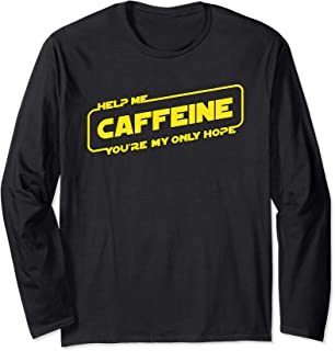 Help Me Caffeine You're My Only Hope Long Sleeve T-Shirt