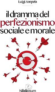 Il dramma del perfezionismo sociale e morale