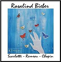 Rosalind Bieber Plays Scarlatti Rameau & Chopin
