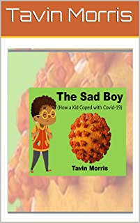 The Sad Boy: How A Kid Coped with COVID 19 (English Edition)