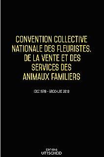 14/6/2021 dernière mise à jour. Convention collective Fleuristes, vente et services des animaux familiers
