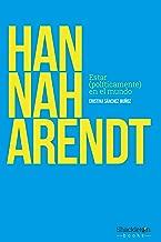 Hannah Arendt: Estar (políticamente) en el mundo (Spanish Edition)