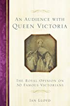 An Audience with Queen Victoria: The Royal Opinion on 30 Famous Victorians (English Edition)