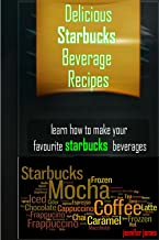 Delicious Starbucks Recipes For Beverages - Learn How To Make Your Favorite Starbucks Beverages At Home