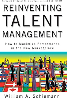 Reinventing Talent Management: How to Maximize Performance in the New Marketplace