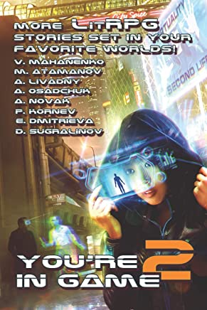 You're in Game 2: Моre Litrpg Stories Set in Your Favorite Worlds!