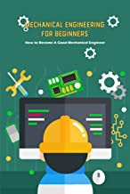 Mechanical Engineering for Beginners: How to Become A Good Mechanical Engineer: Mechanical Engineering (English Edition)