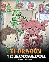 El Dragón y el Acosador: Enseña a tu dragón cómo lidiar con un acosador. Un adorable cuento infantil para enseñarles a los niños cómo lidiar con el acoso escolar. (My Dragon Books Español)