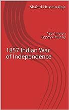 1857 Indian War of Independence: 1857 Indian Sepoys' Mutiny