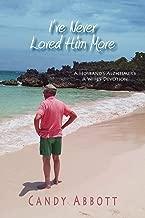 I've Never Loved Him More: A Husband's Alzheimer's. A Wife's Devotion.