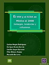 El VIH y el SIDA en México al 2008: Hallazgos, tendencias y Reflexiones (Ángulos del SIDA nº 9) (Spanish Edition)