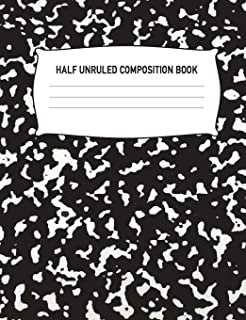 Half Unruled Composition Book: Composition Book Half Lined Half Blank: Draw & Write White Black Marble College Ruled Notebook Diary Journal: ... & Sketching: 7.44 x 9.69 Paper 140 Pages