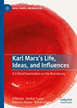 Karl Marx's Life, Ideas, and Influences: A Critical Examination on the Bicentenary (Marx, Engels, and Marxisms)