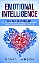 Emotional Intelligence: the 30-Day Challenge to increase self-awareness, master social skills and raise your EQ