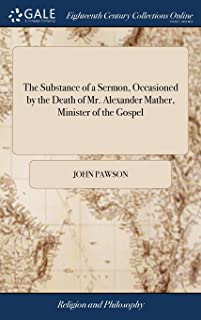 The Substance of a Sermon, Occasioned by the Death of Mr. Alexander Mather, Minister of the Gospel: Preached in the Methodist Chapel, in York, August 26, 1800. by John Pawson
