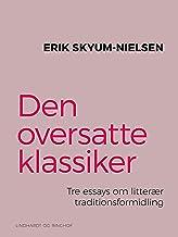 Den oversatte klassiker. Tre essays om litterær traditionsformidling (Danish Edition)