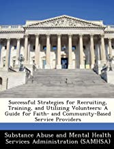 Successful Strategies for Recruiting, Training, and Utilizing Volunteers: A Guide for Faith- and Community-Based Service Providers