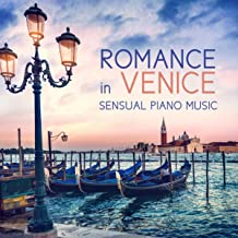 Romance in Venice: Sensual Piano Music (Easy Listening, Soft Instrumental Relaxing Jazz, Piano Bar Lounge)