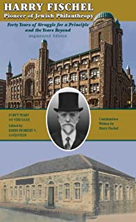 Harry Fischel: Pioneer of Jewish Philanthropy: Forty Years of Struggle for a Principle and the Years Beyond