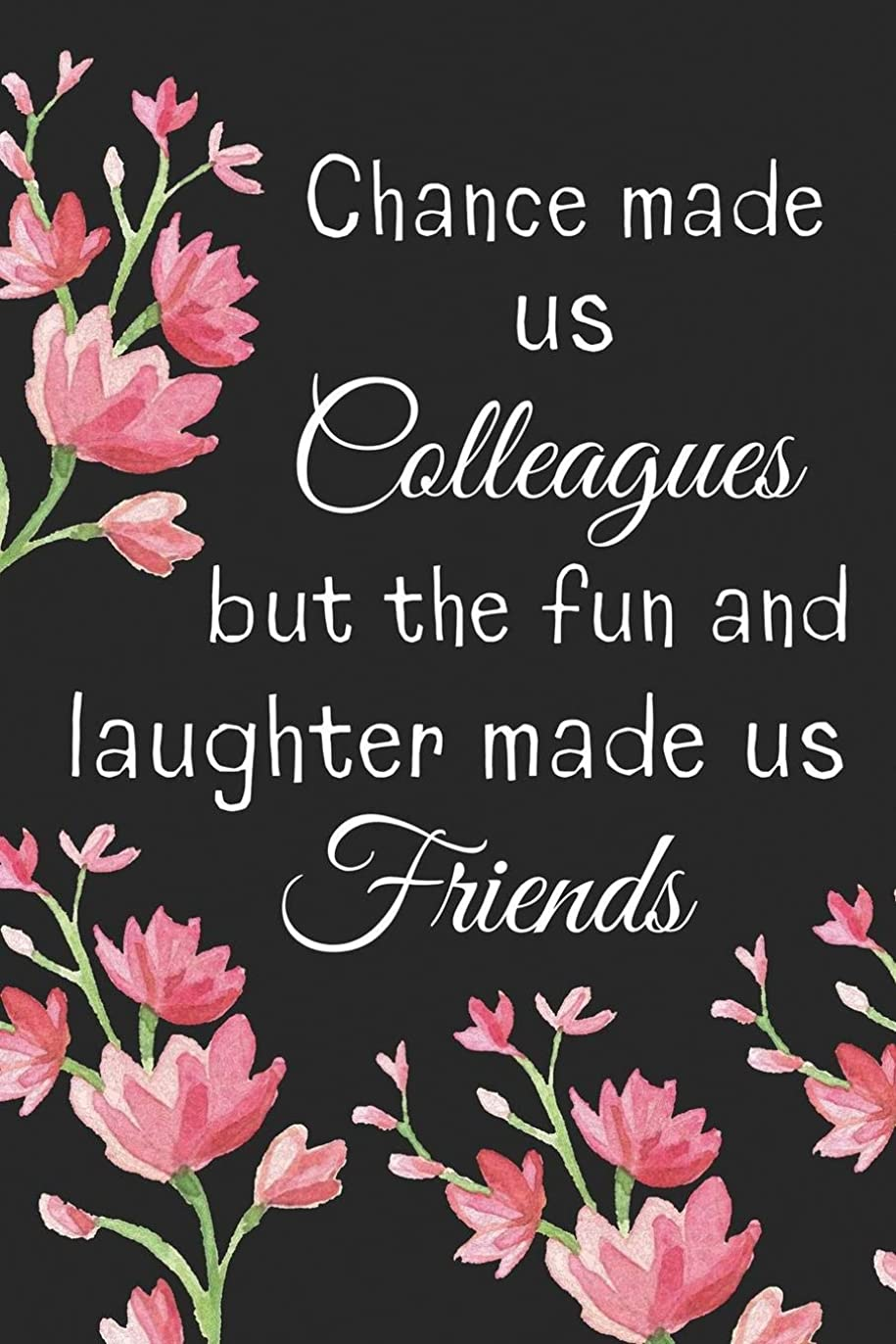 肥満白いそれChance Made us Colleagues But the Fun and Laughter Made us Friends: Chance Made Us Colleagues Gifts Notebook/Journal/Diary - Friendship Gifts for Women, Colleagues, Best Friends, Co Worker, Sister, Retirement, Birthday, Christmas, Xmas - Cute Presents