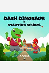 Dash Dinosaur is Starting School: A Children's Book about First Day of School Kindle Edition