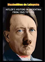 HITLER'S VISITORS IN ARGENTINA FROM 1945 TO 1965 Volume II from a set of 2 Volumes (Hitler & Nazis in Argentina)