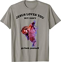 Jesus Love You But I Don't Go Fuck Yourself Funny Gift T-Shirt