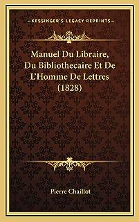 Manuel Du Libraire, Du Bibliothecaire Et De L'Homme De Lettres (1828)