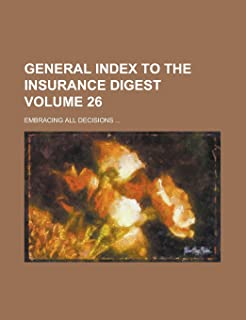 General Index to the Insurance Digest; Embracing All Decisions ... Volume 26