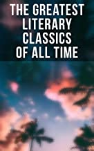 The Greatest Literary Classics Of All Time: 150 Books: Romeo and Juliet, Emma, Vanity Fair, Middlemarch, Tom Sawyer, Faus...