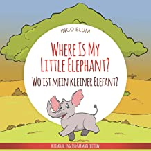 Where Is My Little Elephant? - Wo ist mein kleiner Elefant?: English German Bilingual Children's picture Book (Where is...? Wo ist...?)