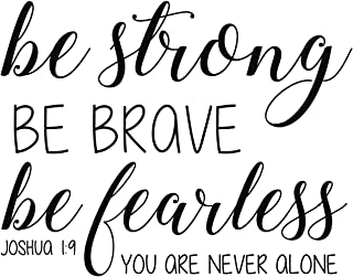 Bible Verse Wall Decal - Joshua 1:9 - Be Strong Be Brave Be Fearless You are Never Alone - Farmhouse Style Vinyl Scripture Christian Decor for Home, Church or Children Room Decoration