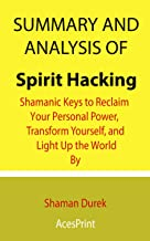 Summary and Analysis of Spirit Hacking: Shamanic Keys to Reclaim Your Personal Power, Transform Yourself, and Light Up the...