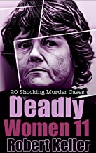Deadly Women Volume 11: 20 Shocking True Crime Cases of Women Who Kill