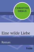 Eine wilde Liebe: Roman (German Edition)