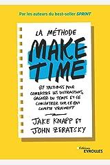LA METHODE MAKE TIME - 85 TACTIQUES POUR COMBATTRE LES DISTRACTIONS, GAGNER DU TEMPS ET SE CONCENTRE Paperback