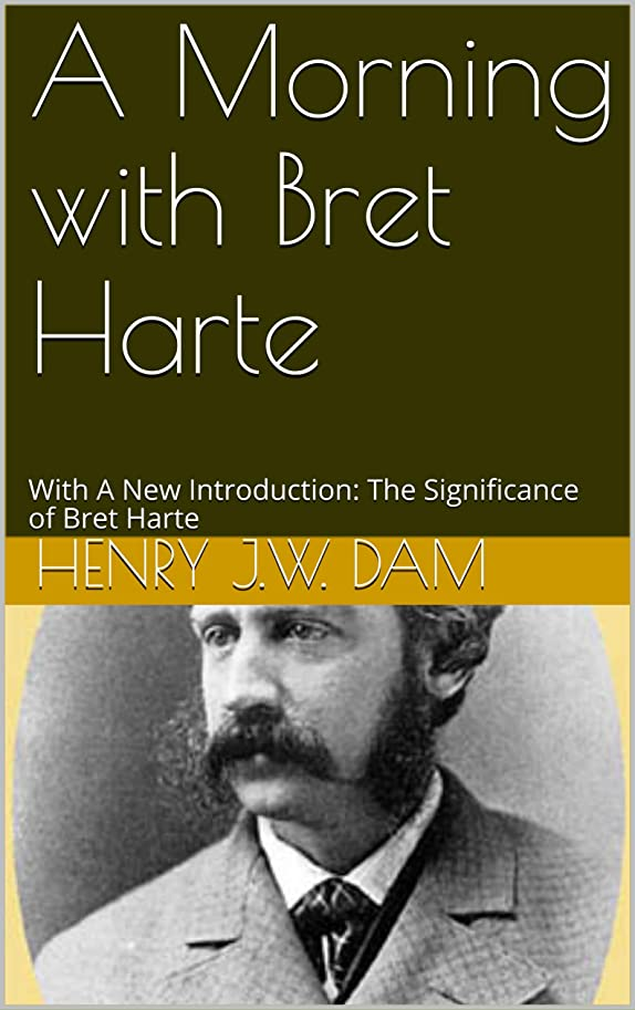 思いやりのある学者ラジエーターA Morning with Bret Harte: With A New Introduction: The Significance of Bret Harte (English Edition)