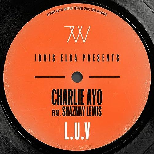 L.U.V (feat. Shaznay Lewis) [Idris Elba Presents Charlie AYO ...