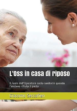 LOss in casa di riposo: Il ruolo dellOperatore socio-sanitario quando lanziano rifiuta il pasto
