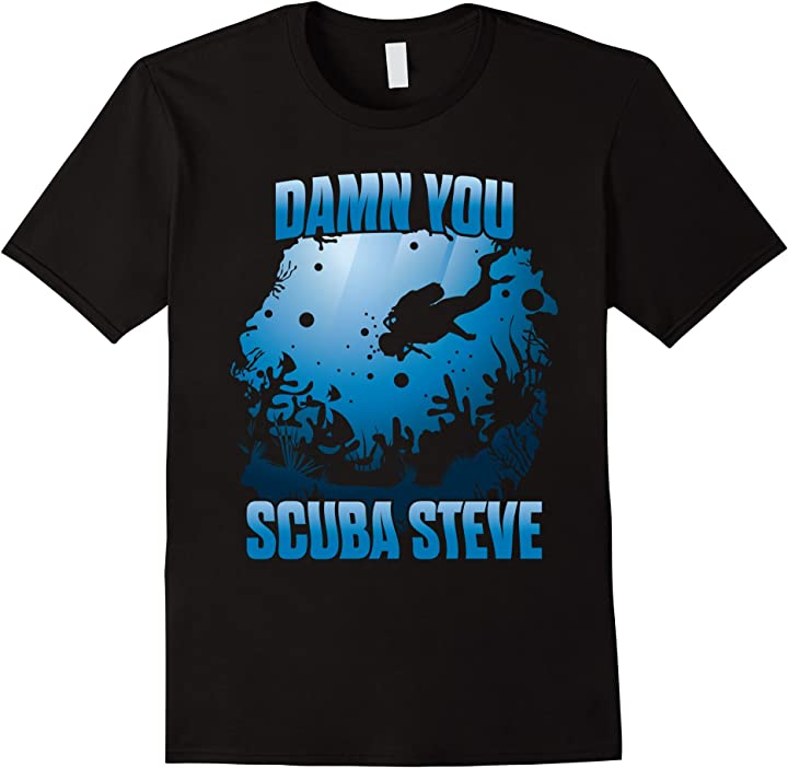 'DAMN YOU SCUBA STEVE' Awesome Swimming Scuba Shirt
