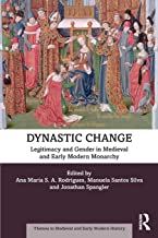 Dynastic Change: Legitimacy and Gender in Medieval and Early Modern Monarchy