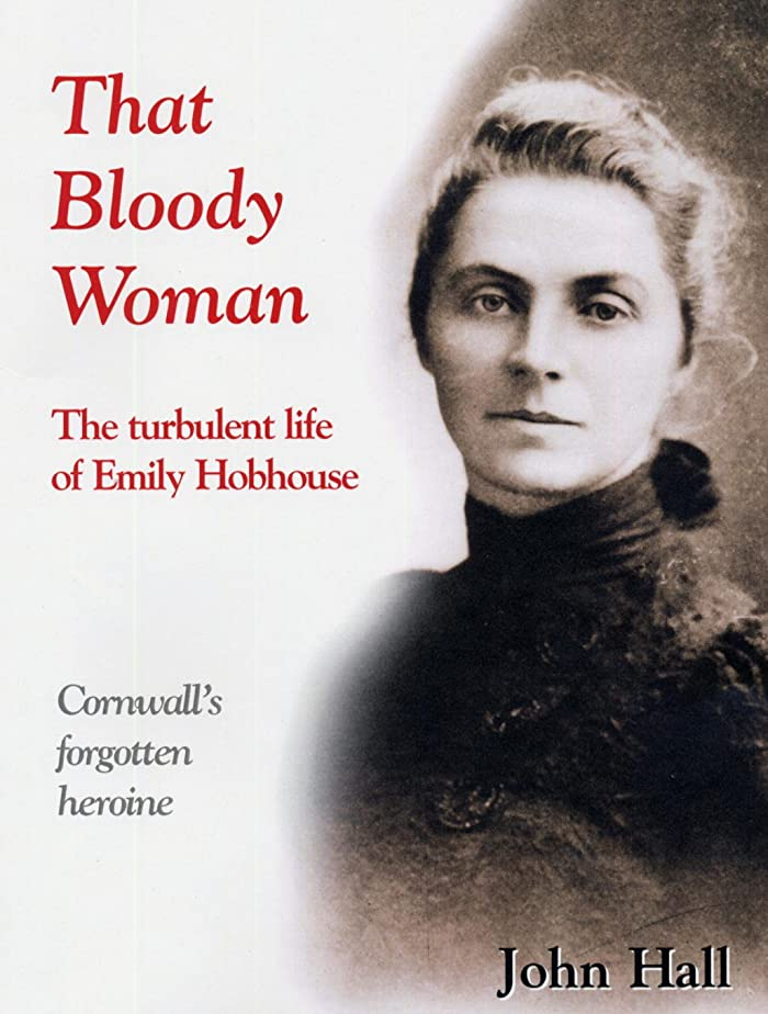 スモッグインレイあごひげThat Bloody Woman - the turbulent life of Emily Hobhouse: Cornwall's forgotten heroine (English Edition)