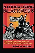 Nationalizing Blackness: Afrocubanismo and Artistic Revolution in Havana, 1920–1940
