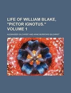 Life of William Blake, Pictor Ignotus. Volume 1