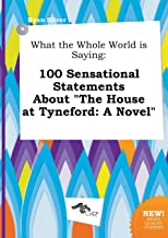 What the Whole World Is Saying: 100 Sensational Statements about the House at Tyneford: A Novel