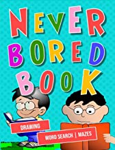 Never Bored Book: A Fun Kid Workbook Game For Learning, Drawing, Word Search and Mazes for smart kids / Fun activities to ...
